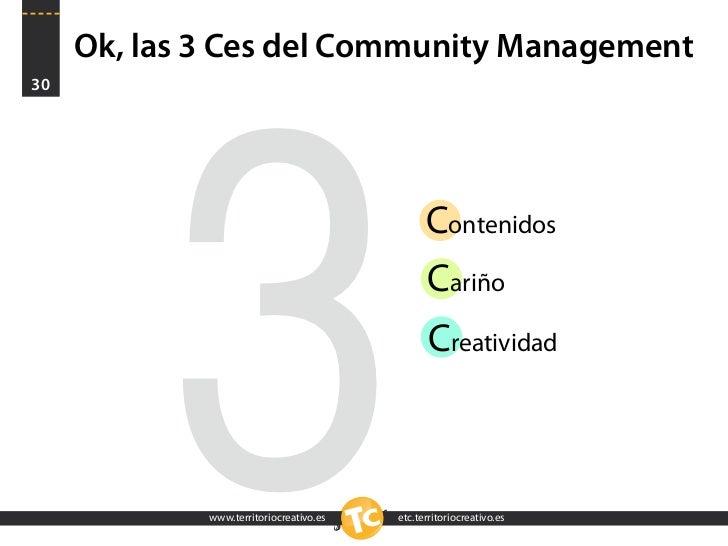 Ok, las 3 Ces del Community Management 30               3  www.territoriocreativo.es              www.territoriocreativo.e...