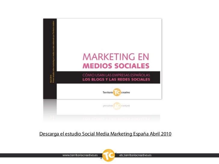 Descarga el estudio Social Media Marketing España Abril 2010              www.territoriocreativo.es   etc.territoriocreati...