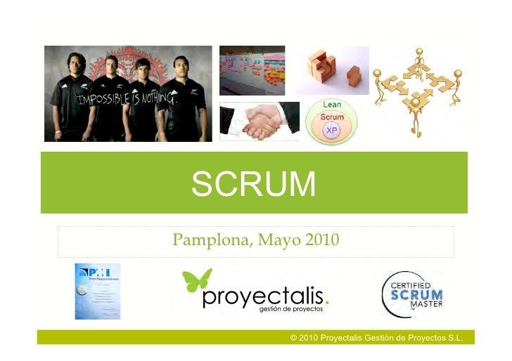 SCRUM Pamplona, Mayo 2010                  © 2010 Proyectalis Gestión de Proyectos S.L.
