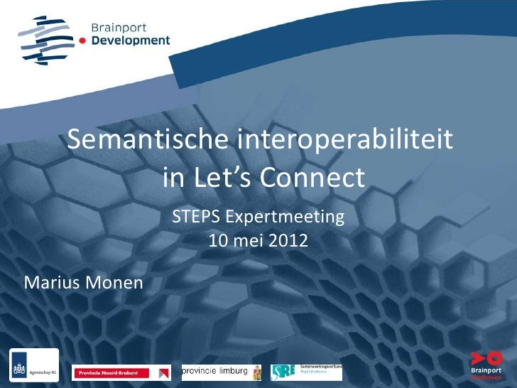Semantische interoperabiliteit          in Let's Connect               STEPS Expertmeeting                   10 mei 2012Ma...
