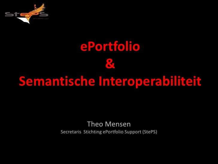 ePortfolio             &Semantische Interoperabiliteit                  Theo Mensen      Secretaris Stichting ePortfolio S...