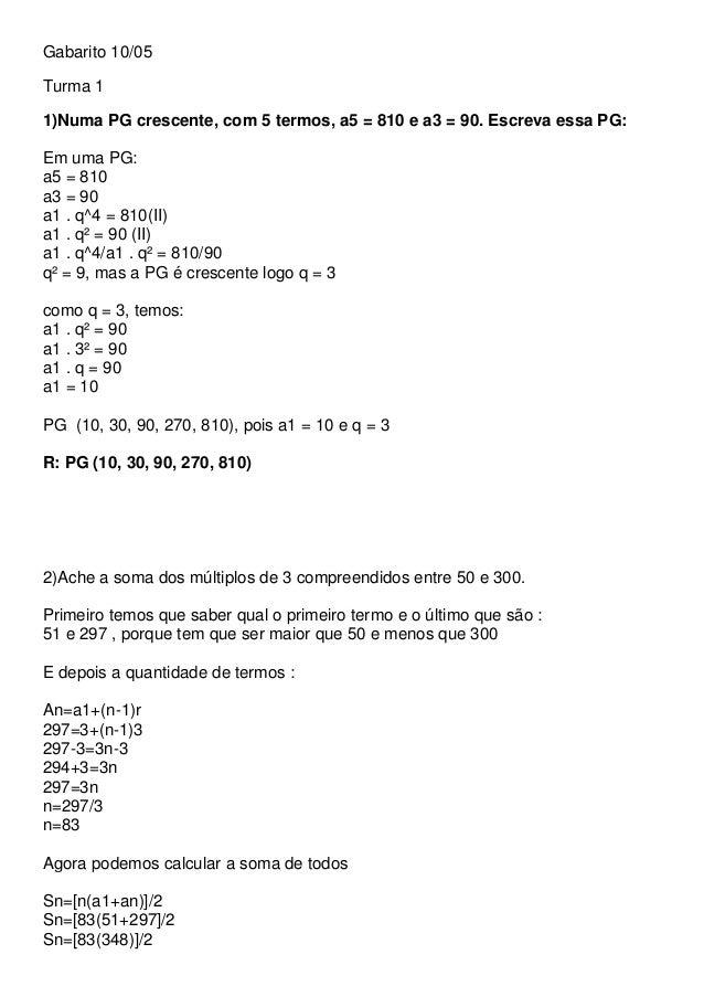 Gabarito 10/05 Turma 1 1)Numa PG crescente, com 5 termos, a5 = 810 e a3 = 90. Escreva essa PG: Em uma PG: a5 = 810 a3 = 90...