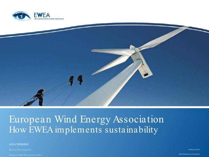 European Wind Energy Association  How EWEA implements sustainability  ANJA WIMMER Head of  Event Logistics European Wind E...