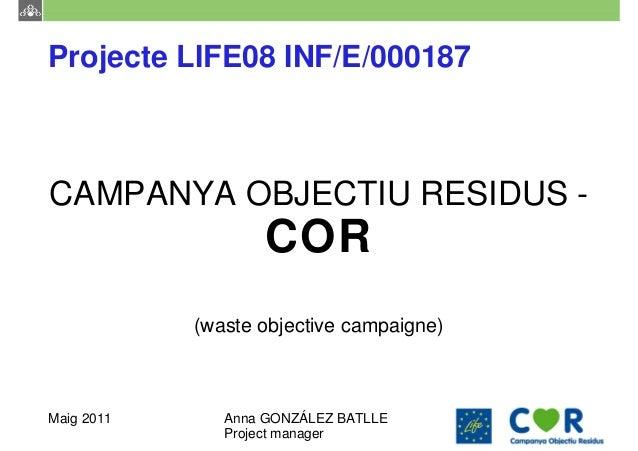 Projecte LIFE08 INF/E/000187CAMPANYA OBJECTIU RESIDUS -                   COR            (waste objective campaigne)Maig 2...