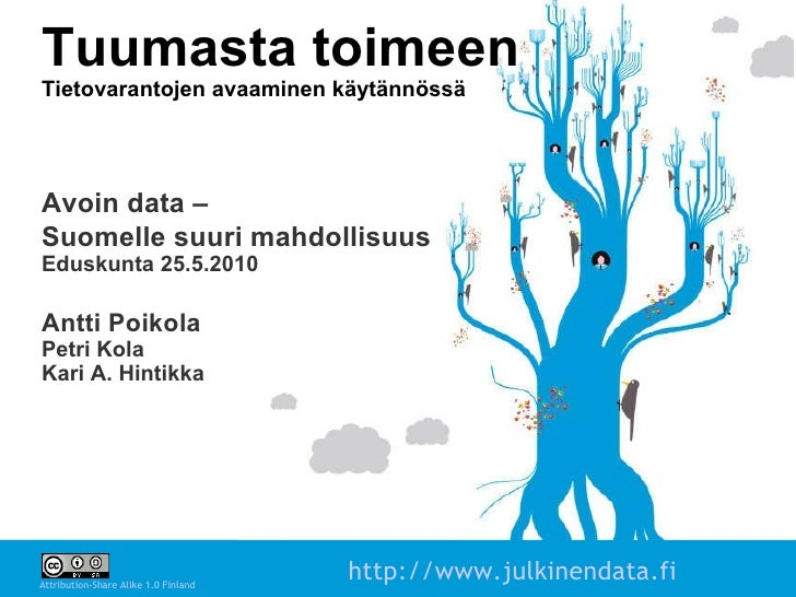 Tuumasta toimeen Tietovarantojen avaaminen käytännössä Avoin data –  Suomelle suuri mahdollisuus Eduskunta 25.5.2010 Antti...