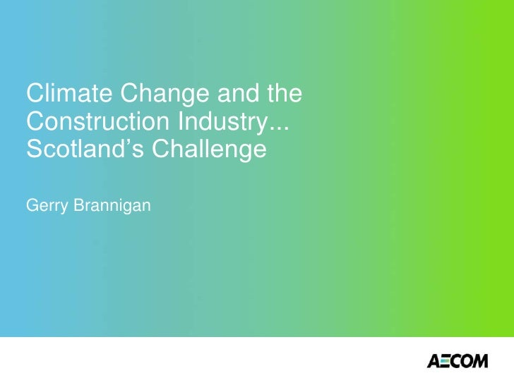 Climate Change and the Construction Industry... Scotland's Challenge  Gerry Brannigan