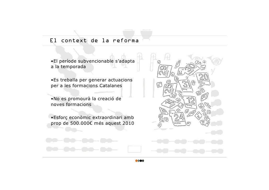 El context de la reforma   •El període subvencionable s'adapta a la temporada  •Es treballa per generar actuacions per a l...