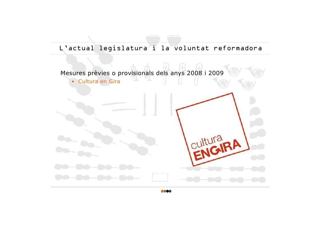 L'actual legislatura i la voluntat reformadora   Mesures prèvies o provisionals dels anys 2008 i 2009    • Cultura en Gira