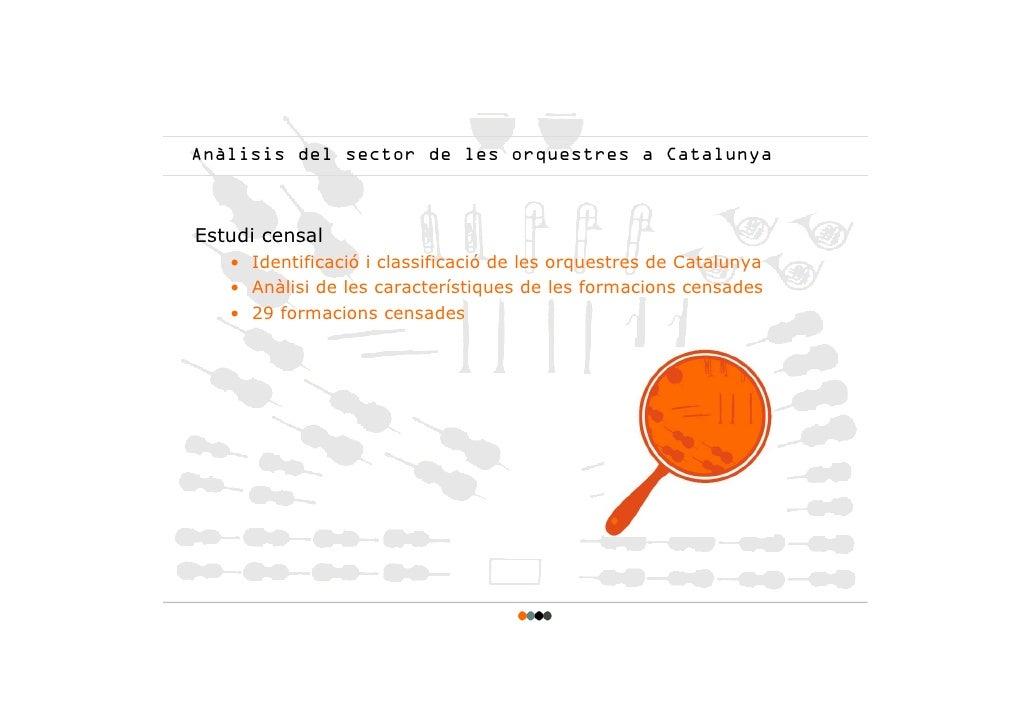 Anàlisis del sector de les orquestres a Catalunya    Estudi censal    • Identificació i classificació de les orquestres de...