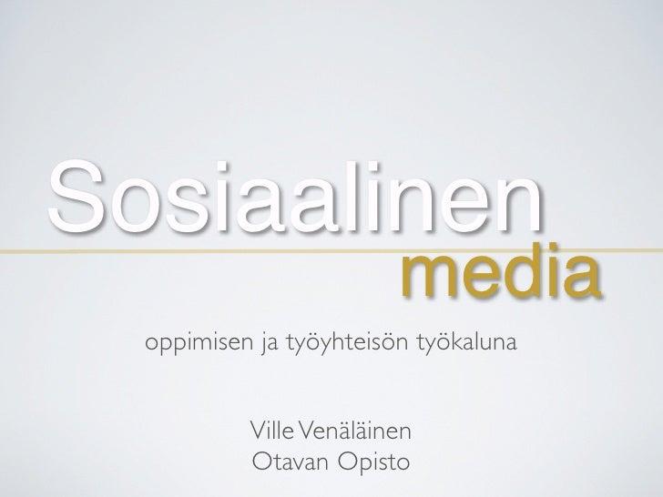 Sosiaalinen                          media   oppimisen ja työyhteisön työkaluna              Ville Venäläinen            O...