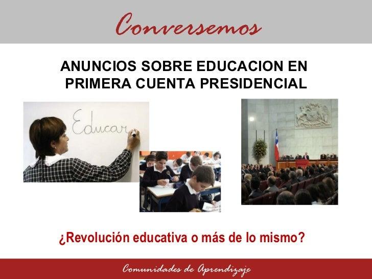 ANUNCIOS SOBRE EDUCACION EN  PRIMERA CUENTA PRESIDENCIAL Conversemos Comunidades de Aprendizaje ¿Revolución educativa o má...