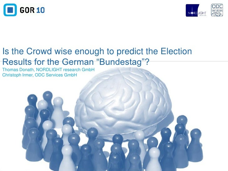 "Is the Crowd wise enough to predict the Election Results for the German ""Bundestag""? Thomas Donath, NORDLIGHT research Gmb..."