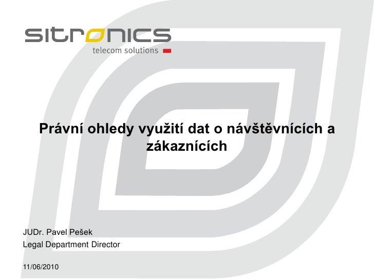 Právní ohledy využití dat o návštěvnících a                    zákaznících     JUDr. Pavel Pešek Legal Department Director...
