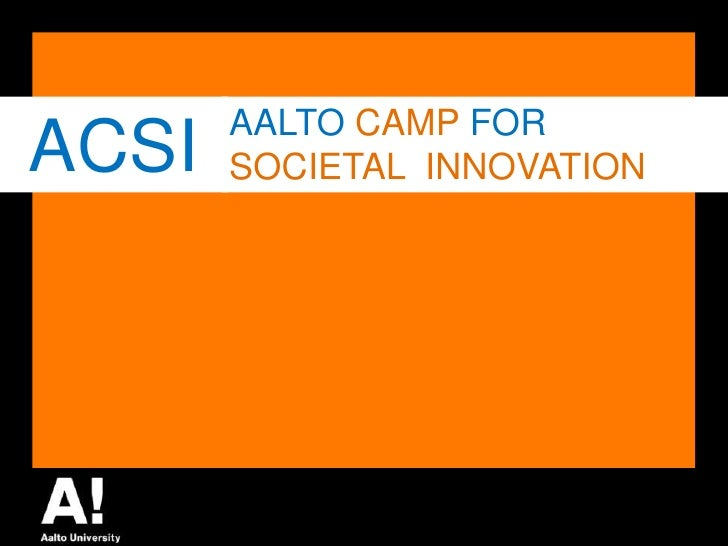 ACSI<br />AALTO CAMP FOR<br />SOCIETALINNOVATION<br />