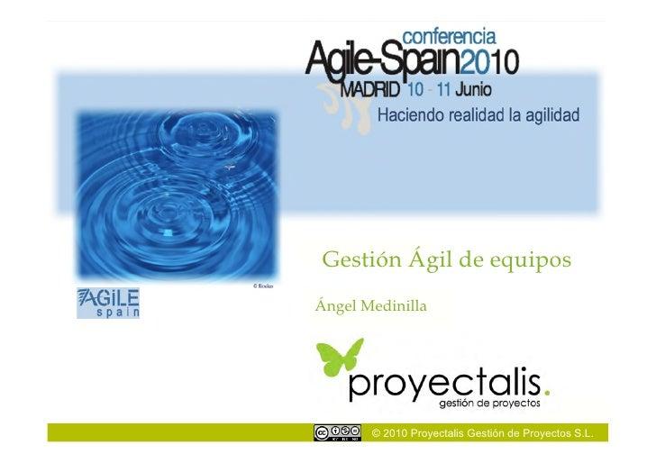 Gestión Ágil de equipos Ángel Medinilla            © 2010 Proyectalis Gestión de Proyectos S.L.