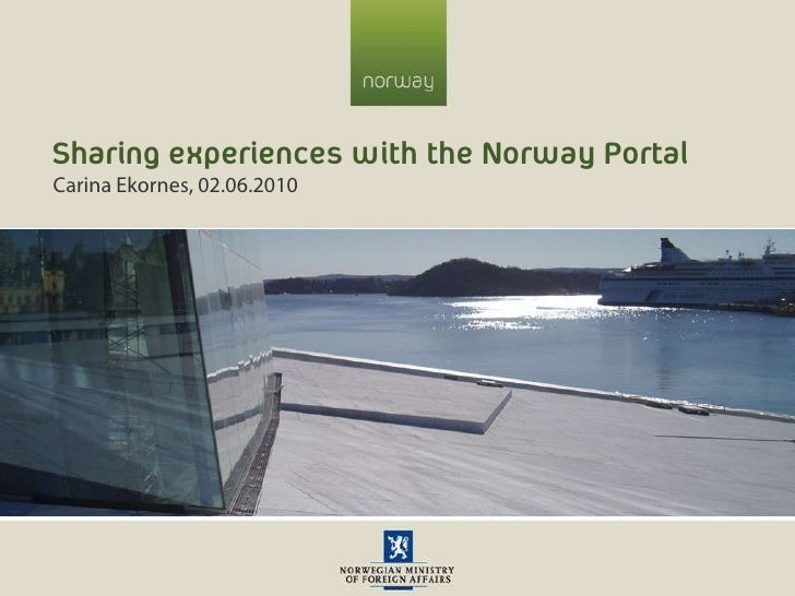 Sharingexperienceswith the Norway Portal<br />Carina Ekornes, 02.06.2010<br />