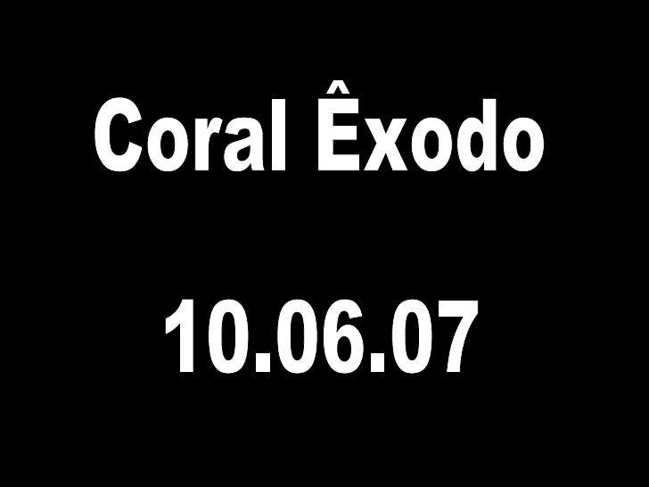 Coral Êxodo 10.06.07