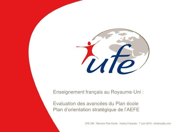 Enseignement français au Royaume-Uni :  Evaluation des avancées du Plan école Plan d'orientation stratégique de l'AEFE    ...