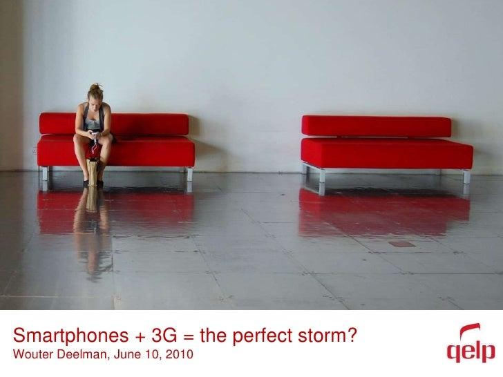Smartphones + 3G = the perfect storm?WouterDeelman, June 10, 2010<br />