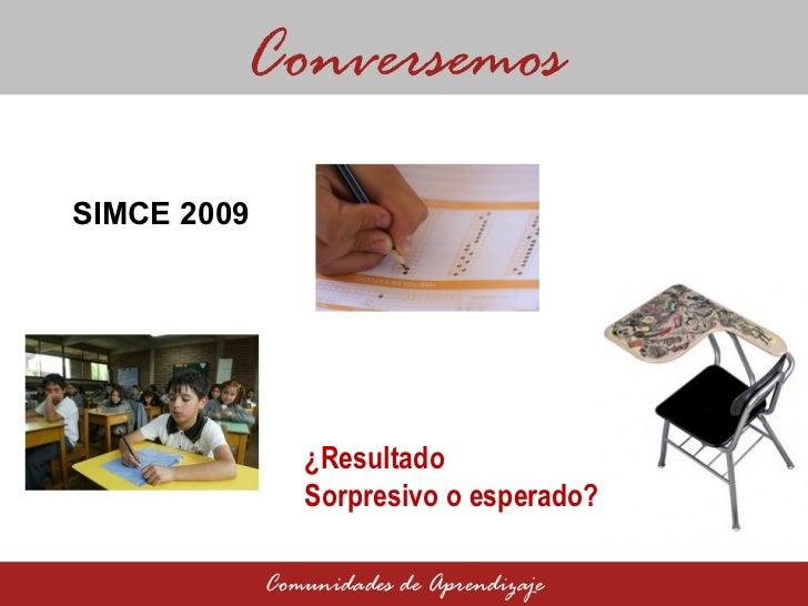 SIMCE 2009 Conversemos Comunidades de Aprendizaje ¿Resultado  Sorpresivo o esperado ?