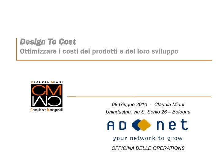 Design To Cost Ottimizzare i costi dei prodotti e del loro sviluppo                                   08 Giugno 2010 - Cla...
