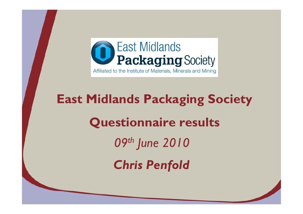 East Midlands Packaging Society      Questionnaire results          09th June 2010          Chris Penfold
