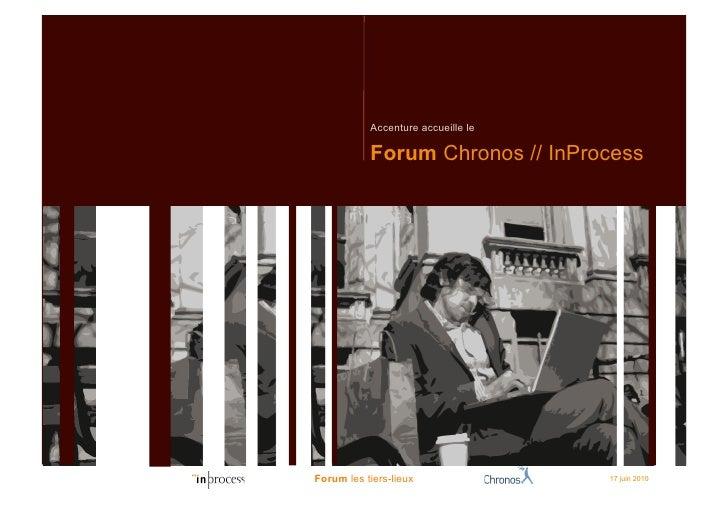 Accenture accueille le             Forum Chronos // InProcess     Forum les tiers-lieux               17 juin 2010