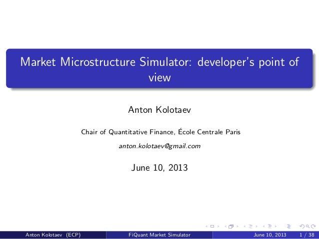 Market Microstructure Simulator: developer's point ofviewAnton KolotaevChair of Quantitative Finance, ´Ecole Centrale Pari...