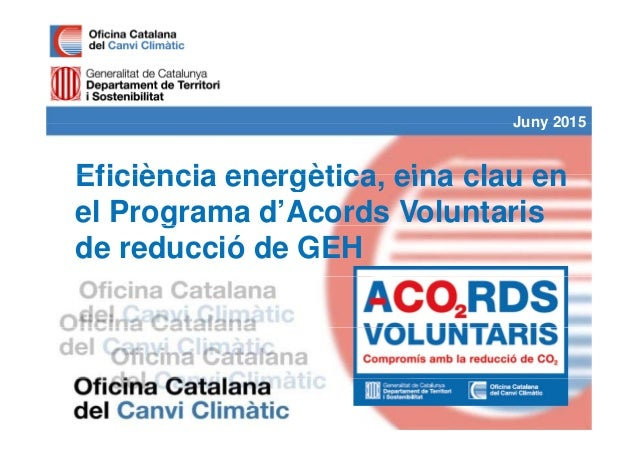 Juny 2015 Eficiència energètica eina clau en Juny 2015 Eficiència energètica, eina clau en el Programa d'Acords Voluntaris...