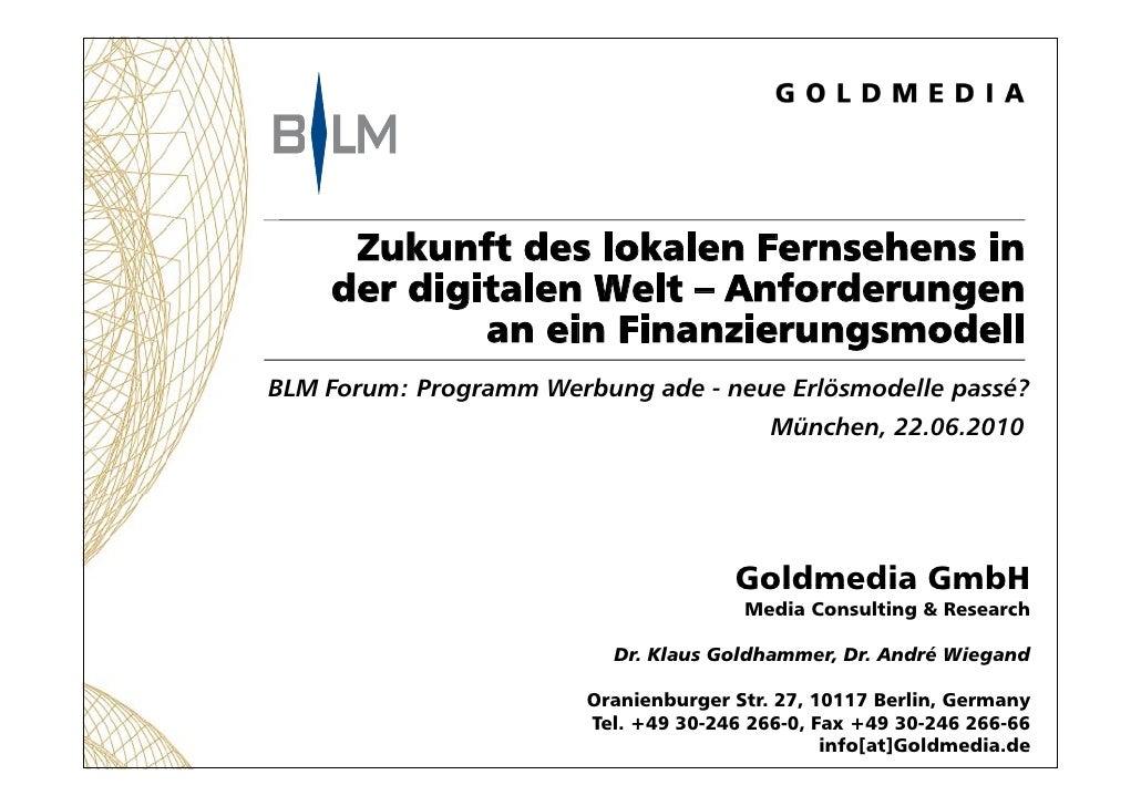 Zukunft des lokalen Fernsehens in     der digitalen Welt – Anforderungen             an ein Finanzierungsmodell BLM Forum:...
