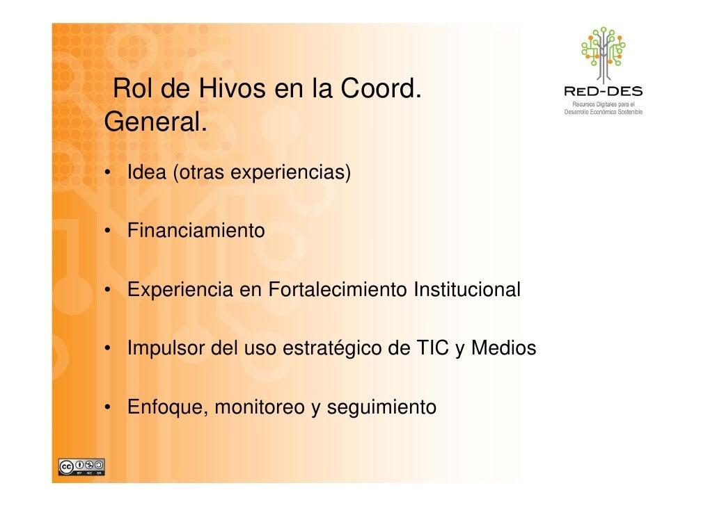Rol de Hivos en l C d R l d Hi        la Coord. General. • Idea (otras experiencias)  • Financiamiento  • Experiencia en F...