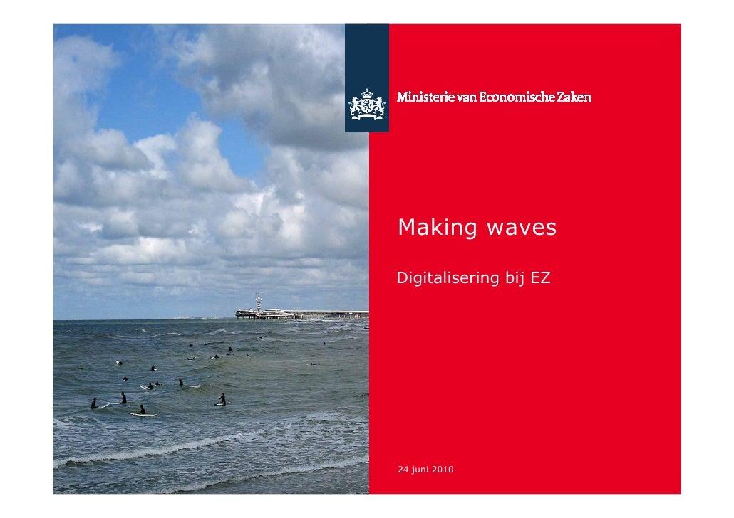 Making waves  Digitalisering bij EZ     24 juni 2010