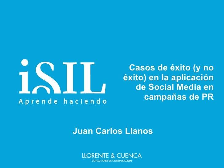 Casos de éxito (y no éxito) en la aplicación de Social Media en campañas de PR Juan Carlos Llanos
