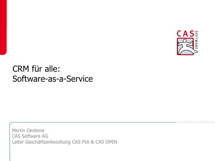 CRM für alle: Software-as-a-Service     Martin Oesterer CAS Software AG Leiter Geschäftsentwicklung CAS PIA & CAS OPEN