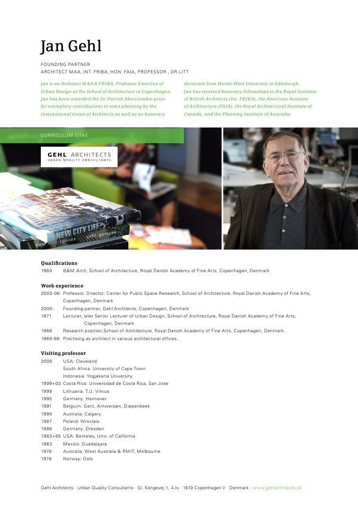 Jan Gehl FoUnDinG PArtner ArChiteCt mAA, int. FriBA, hon. FAiA, ProFessor , Dr.litt  Jan is an Architect MAA & FRIBA, Prof...