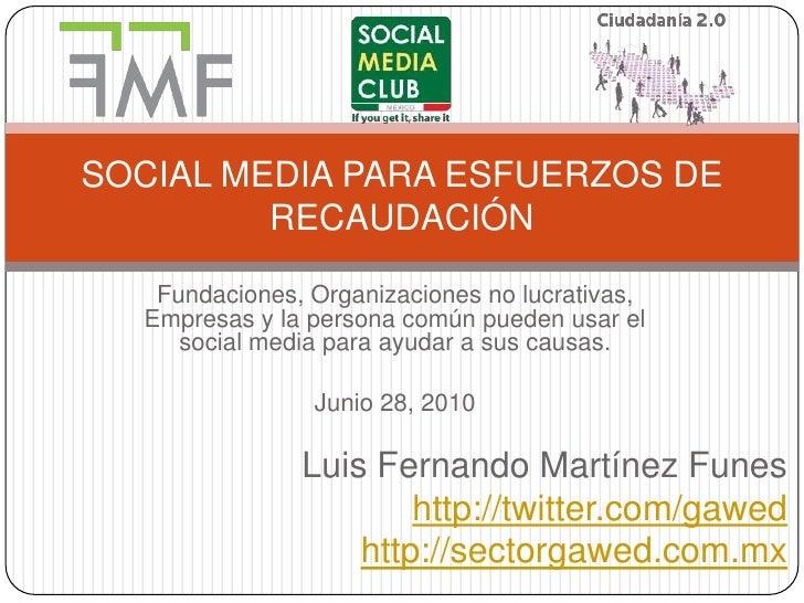 Fundaciones, Organizaciones no lucrativas, Empresas y la persona común pueden usar el social media para ayudar a sus causa...