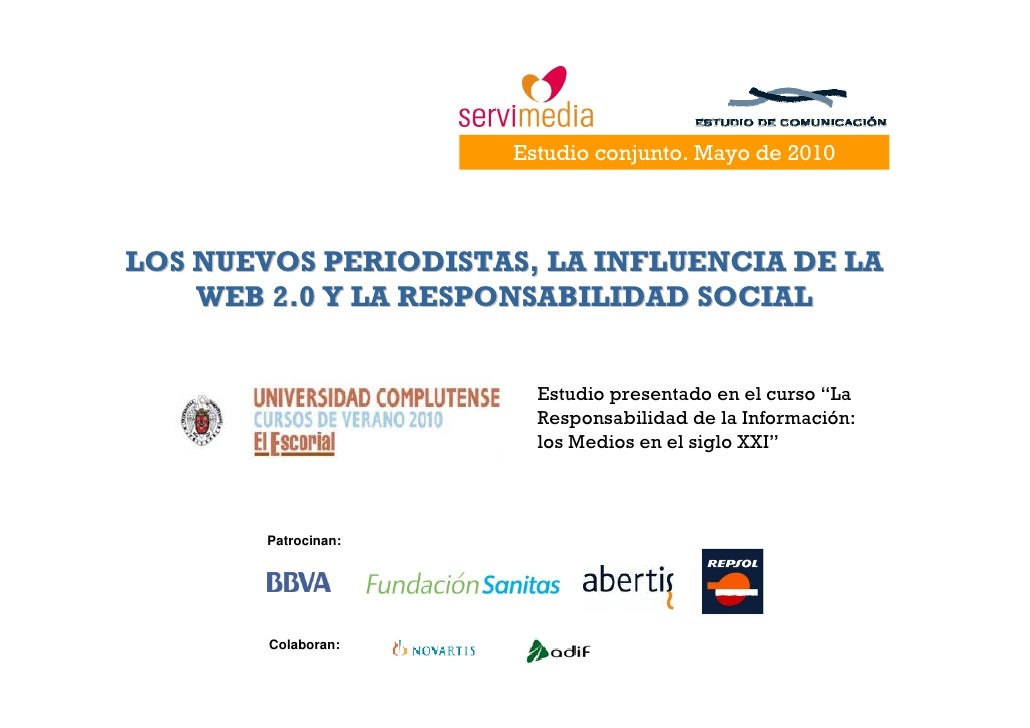 Estudio conjunto. Mayo de 2010     LOS NUEVOS PERIODISTAS, LA INFLUENCIA DE LA     WEB 2.0 Y LA RESPONSABILIDAD SOCIAL    ...