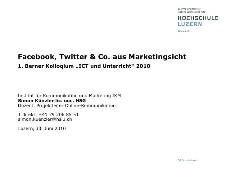 "30. Juni 2010<br />Facebook, Twitter & Co. aus Marketingsicht1. Berner Kolloqium ""ICT und Unterricht"" 2010<br />"