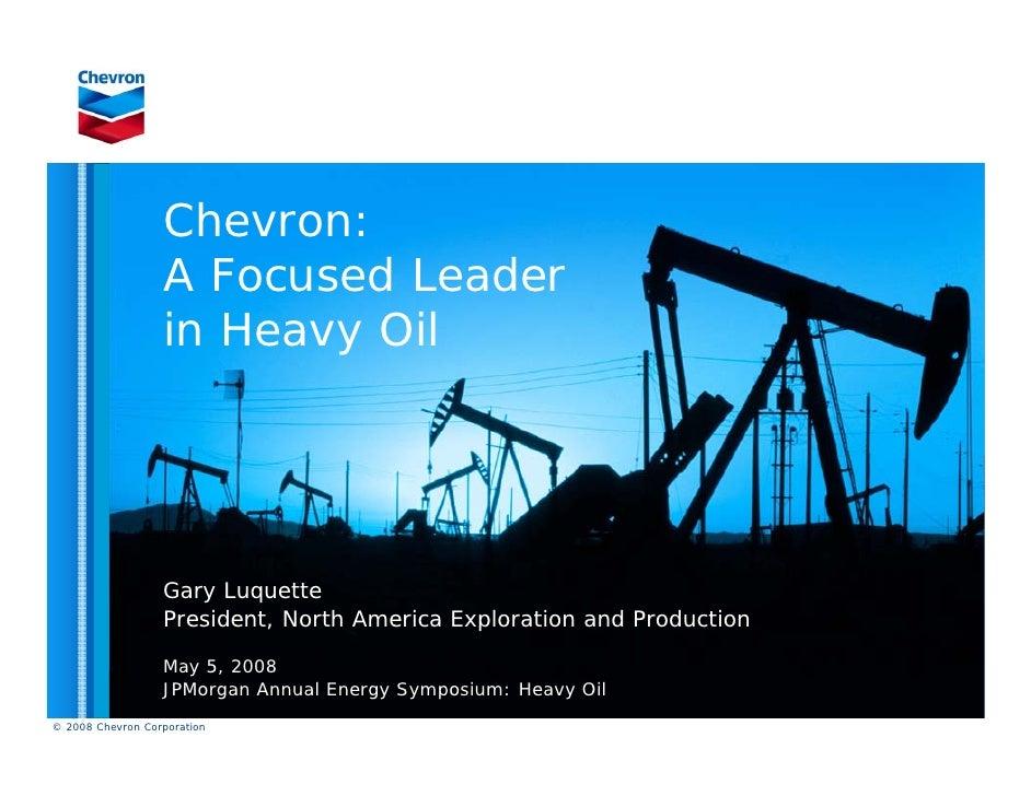 Chevron:                   A Focused Leader                   in Heavy Oil                       Gary Luquette            ...