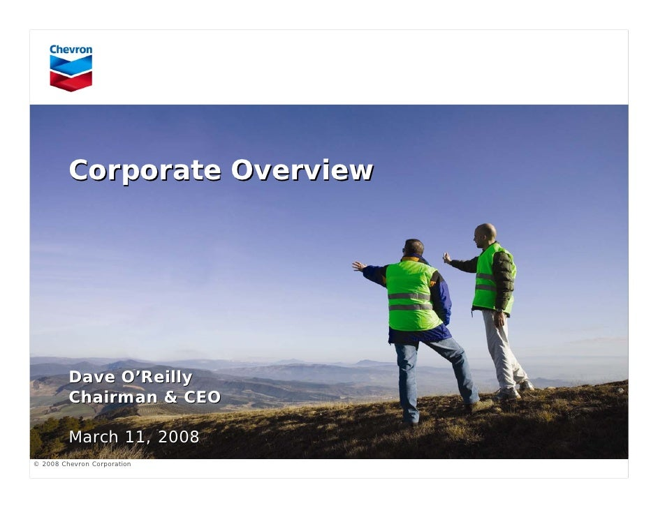 Corporate Overview              Dave O'Reilly          Chairman & CEO           March 11, 2008 © 2008 Chevron Corporation