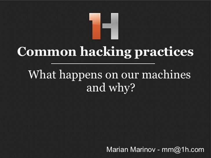 What happens on our machines  and why? Common hacking practices Marian Marinov - mm@1h.com