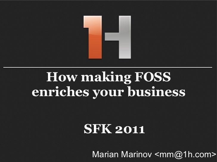 How making FOSS enriches your business Marian Marinov <mm@1h.com> SFK 2011