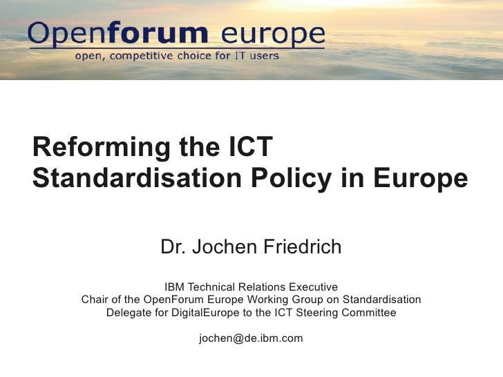 Reforming the ICT Standardisation Policy in Europe                   Dr. Jochen Friedrich                    IBM Technical...
