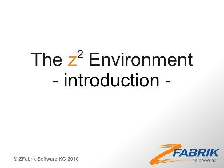 2       The z Environment         - introduction -   © ZFabrik Software KG 2010
