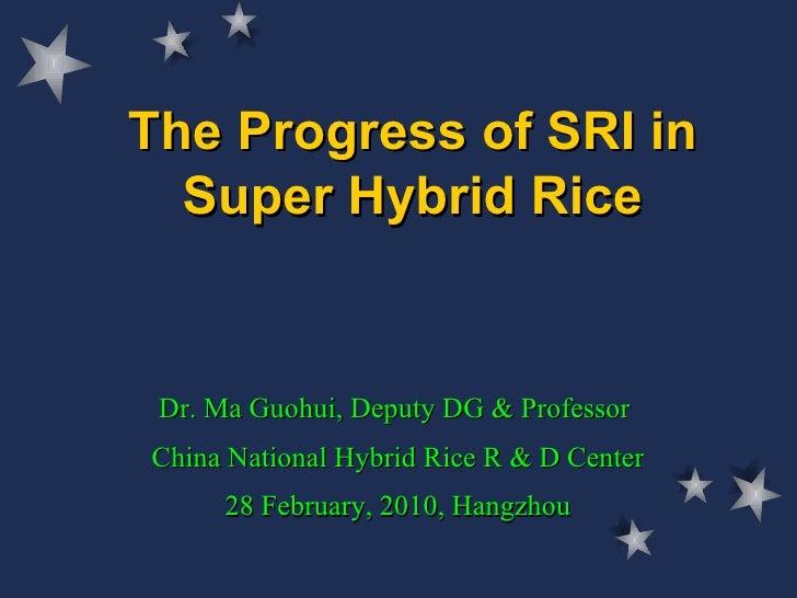 The Progress of SRI in Super Hybrid Rice Dr. Ma Guohui, Deputy DG & Professor  China National Hybrid Rice R & D Center 28 ...