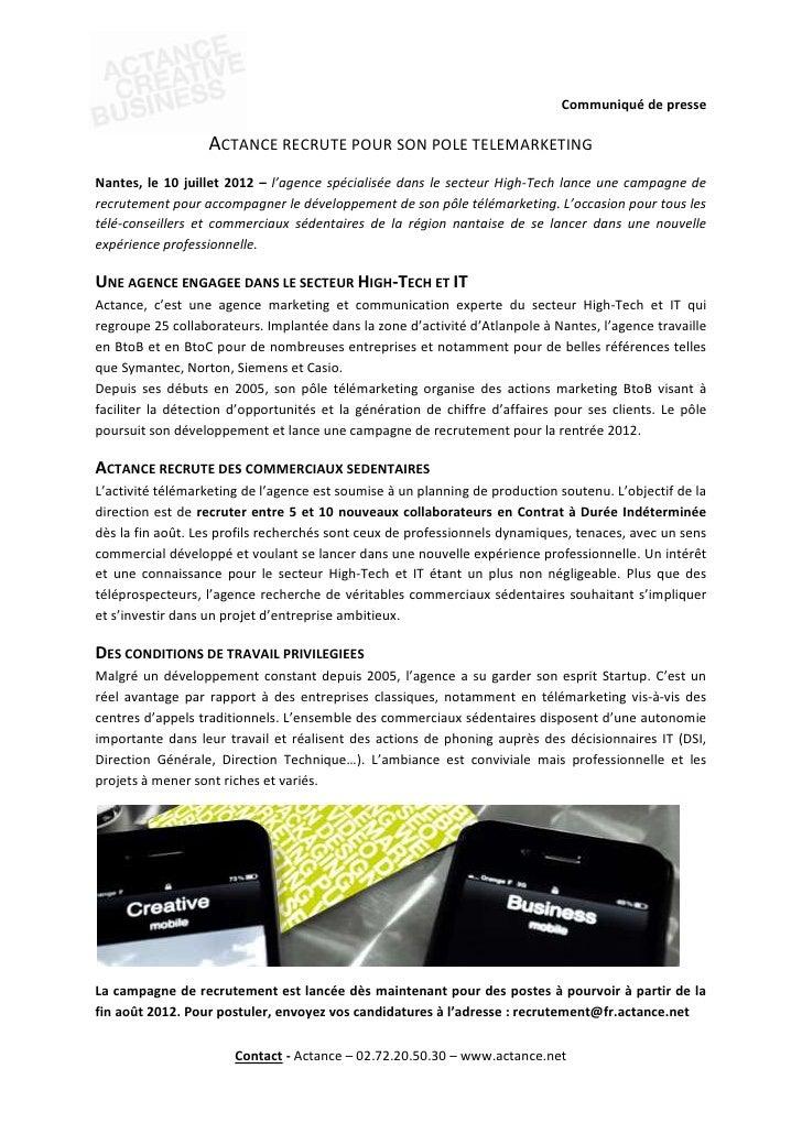 Communiqué de presse                  ACTANCE RECRUTE POUR SON POLE TELEMARKETINGNantes, le 10 juillet 2012 – l'agence spé...