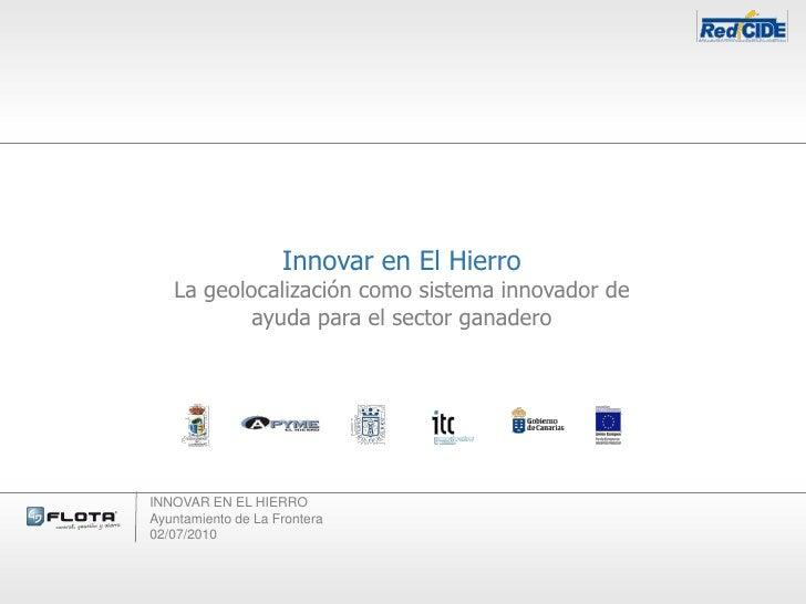 Innovar en El Hierro    La geolocalización como sistema innovador de            ayuda para el sector ganadero     INNOVAR ...
