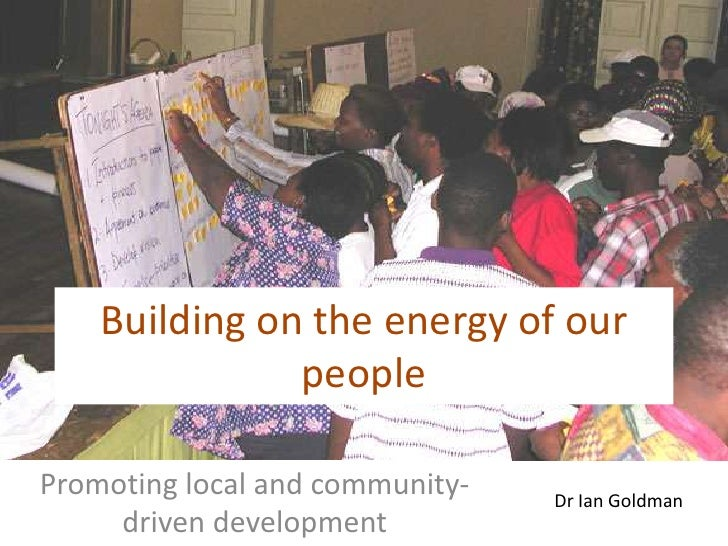 Building on the energy of our people<br />Promoting local and community-driven development<br />Dr Ian Goldman<br />