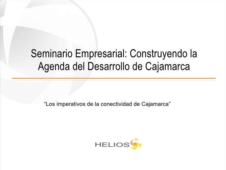 """Seminario Empresarial: Construyendo la Agenda del Desarrollo de Cajamarca """" Los imperativos de la conectividad de Cajamarca"""""""