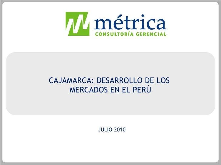 <ul><li>asdf </li></ul>CAJAMARCA: DESARROLLO DE LOS  MERCADOS EN EL PERÚ JULIO 2010
